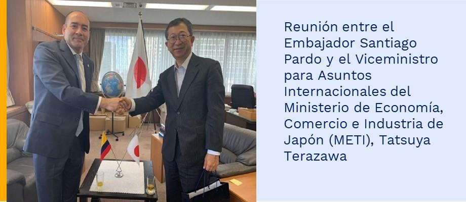 Reunión entre el Embajador Santiago Pardo y el Viceministro para Asuntos Internacionales del Ministerio de Economía, Comercio e Industria de Japón (METI), Tatsuya Terazawa