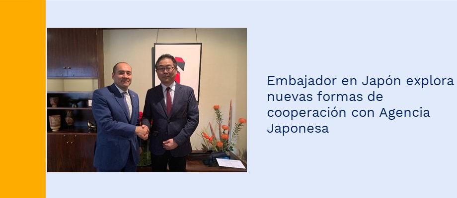 Embajador en Japón explora nuevas formas de cooperación con Agencia Japonesa